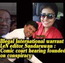 Illegal International warrant to arrest LeN editor Sandaruwan - LeN editorial statement